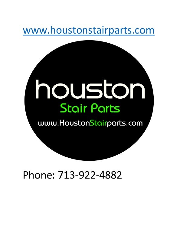 Www.houstonstairparts.com Phone: 713 922 4882