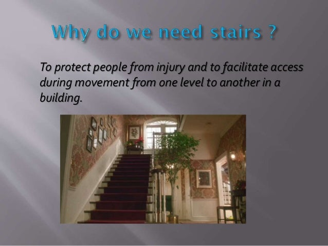 To protect people from injury and to facilitate access during movement from one level to another in a building.