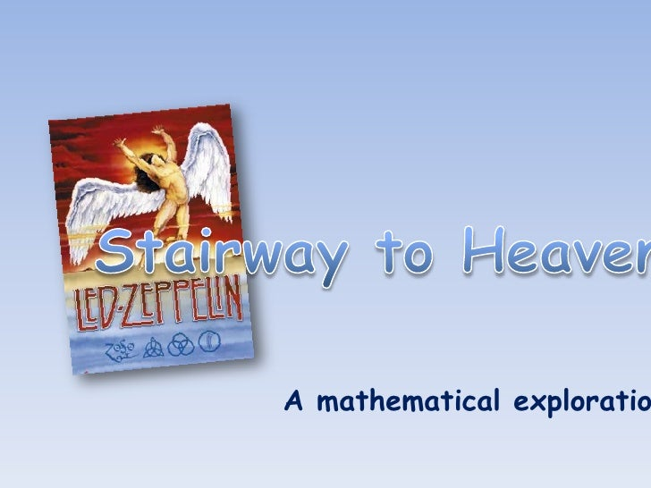 Stairway to Heaven<br />A mathematical exploration<br />