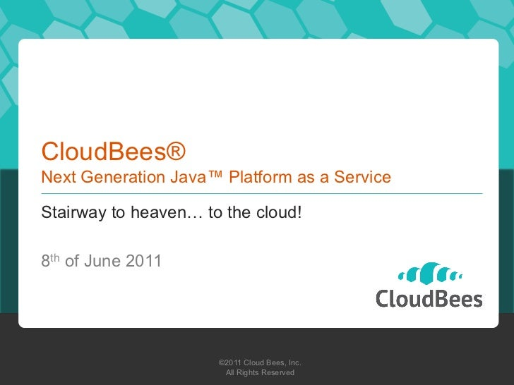 CloudBees®Next Generation Java™ Platform as a ServiceStairway to heaven… to the cloud!8th of June 2011                    ...