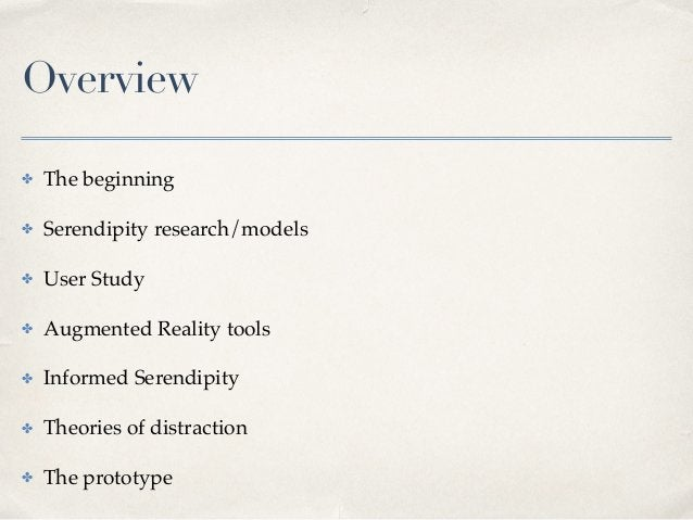 Overview ✤ The beginning! ✤ Serendipity research/models! ✤ User Study! ✤ Augmented Reality tools! ✤ Informed Serendipity! ...