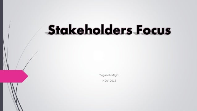 Stakeholders Focus Yeganeh Majidi NOV. 2015