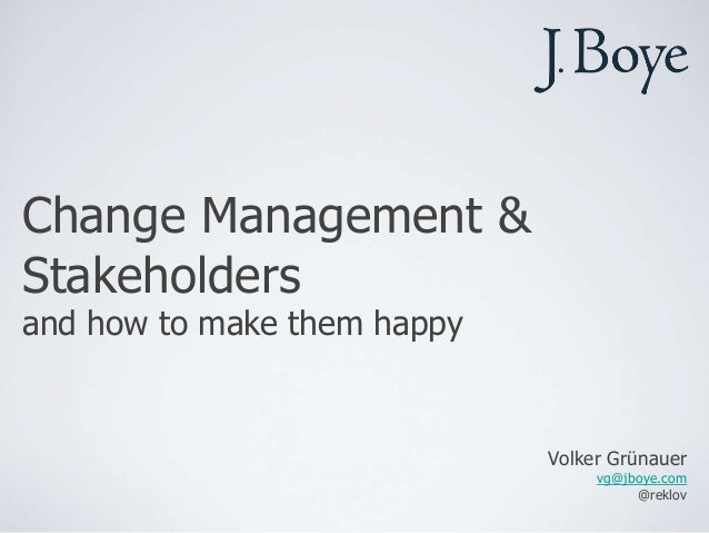 Change Management &Stakeholdersand how to make them happy                             Volker Grünauer                     ...
