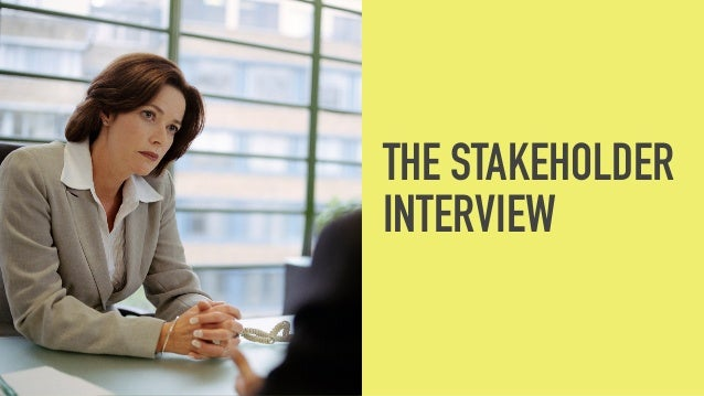 THE STAKEHOLDER INTERVIEW