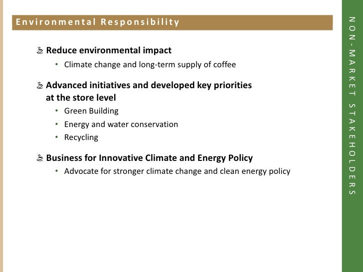 starbucks stakeholder analysis Caring for the environment is just as important as caring for our communities starbucks global responsibility goals & progress learn about our 2015 goals.