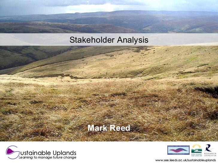 www.see.leeds.ac.uk/sustainableuplands Stakeholder Analysis ustainable Uplands Learning to manage future change Mark Reed