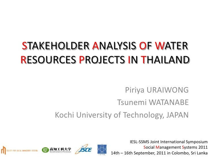STAKEHOLDER ANALYSIS OF WATER RESOURCES PROJECTS IN THAILAND<br />Piriya URAIWONG<br />Tsunemi WATANABE<br />Kochi Univers...