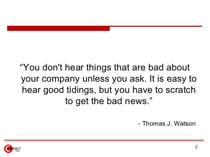 """<ul><li>""""You don't hear things that are bad about your company unless you ask. It is easy to hear good tidings, but you ha..."""