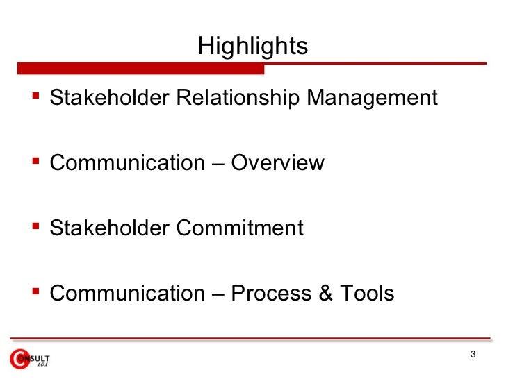 Highlights <ul><li>Stakeholder Relationship Management </li></ul><ul><li>Communication – Overview </li></ul><ul><li>Stakeh...