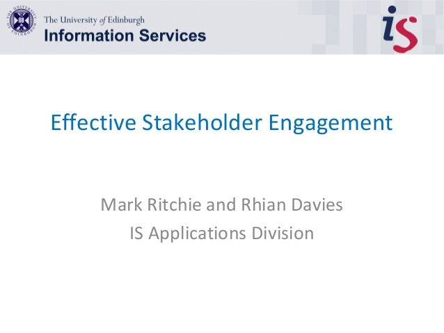Effective Stakeholder Engagement Mark Ritchie and Rhian Davies IS Applications Division