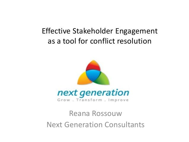 Effective Stakeholder Engagement  as a tool for conflict resolution       Reana Rossouw Next Generation Consultants