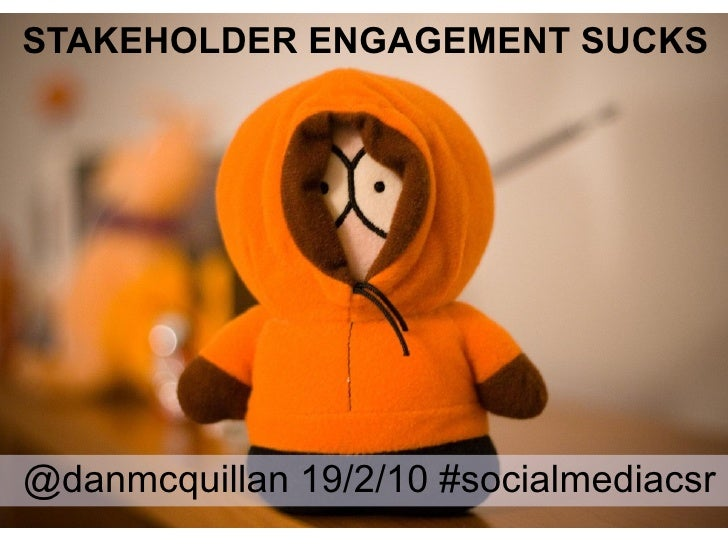 STAKEHOLDER ENGAGEMENT SUCKS @danmcquillan 19/2/10 #socialmediacsr