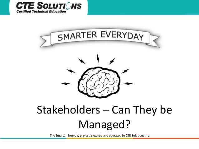 Stakeholders – Can They be Managed? The Smarter Everyday project is owned and operated by CTE Solutions Inc.