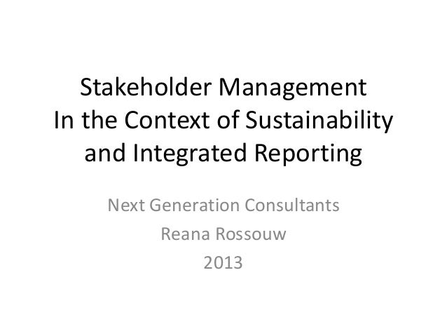 Stakeholder Management In the Context of Sustainability and Integrated Reporting Next Generation Consultants Reana Rossouw...