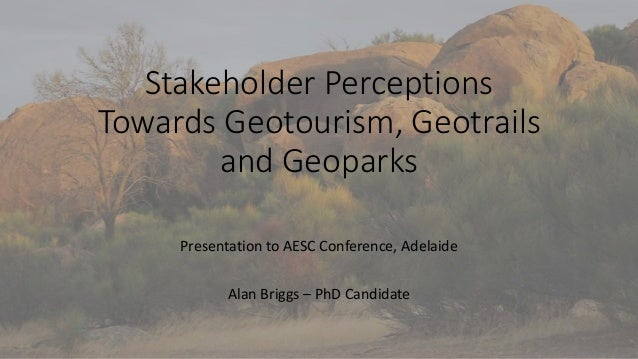 Stakeholder Perceptions Towards Geotourism, Geotrails and Geoparks Presentation to AESC Conference, Adelaide Alan Briggs –...