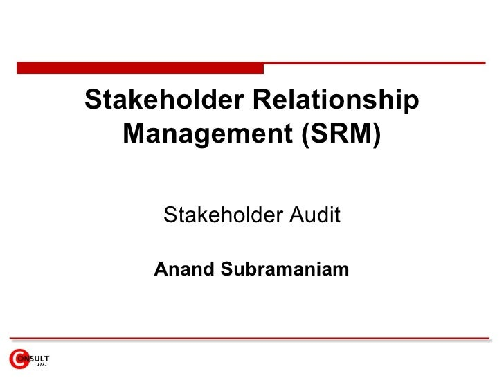Stakeholder Relationship Management (SRM) Stakeholder Audit Anand Subramaniam
