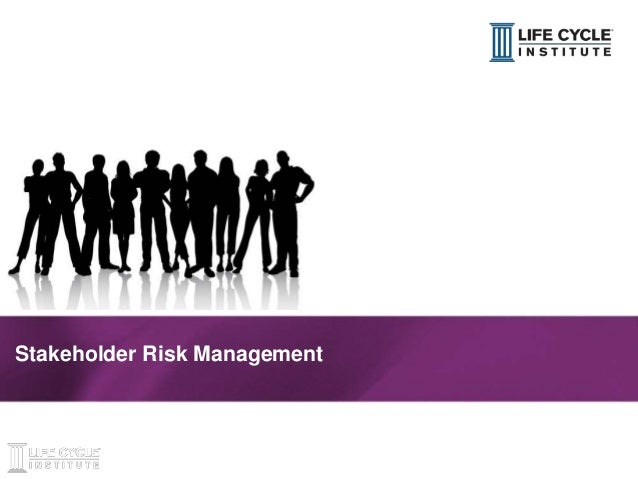 1© Life Cycle Institute Stakeholder Risk Management