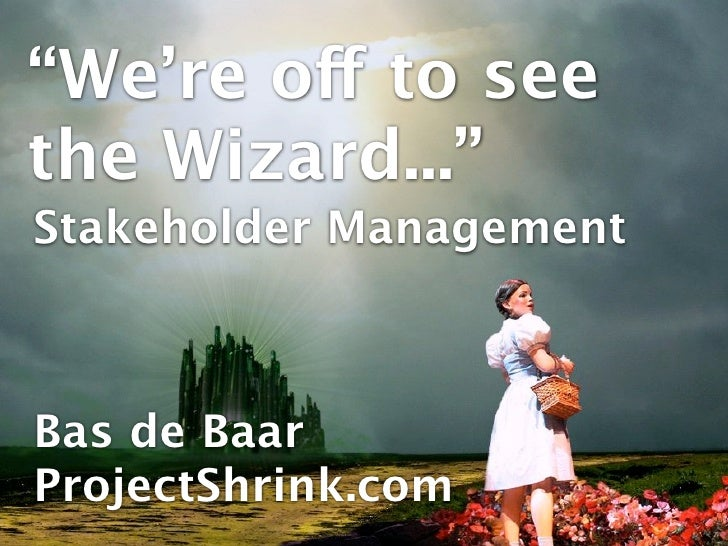 """""""We come to see the Wizard..."""" Stakeholder Management    Bas de Baar ProjectShrink.com"""