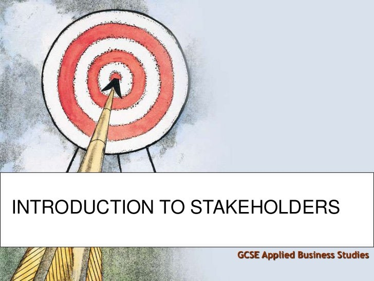 INTRODUCTION TO STAKEHOLDERS<br />GCSE Applied Business Studies<br />