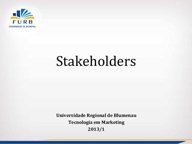 StakeholdersUniversidade Regional de BlumenauTecnologia em Marketing2013/1