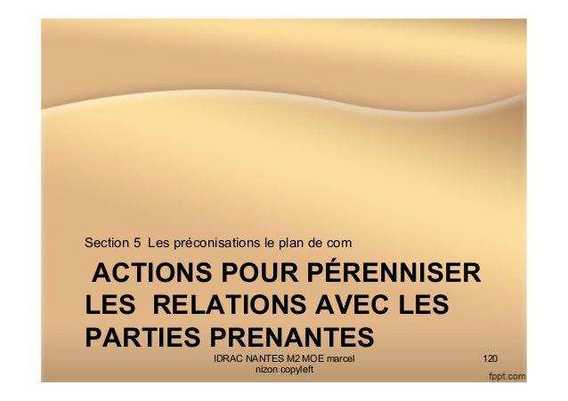ACTIONS POUR PÉRENNISER LES RELATIONS AVEC LES PARTIES PRENANTES Section 5 Les préconisations le plan de com IDRAC NANTES ...
