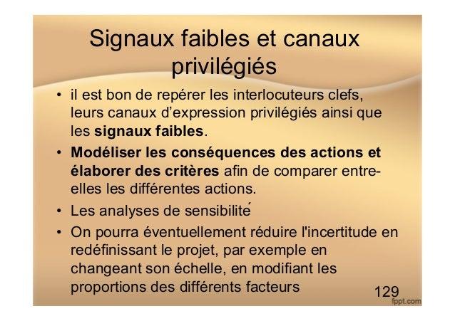 Signaux faibles et canaux privilégiés • il est bon de repérer les interlocuteurs clefs, leurs canaux d'expression privilé...