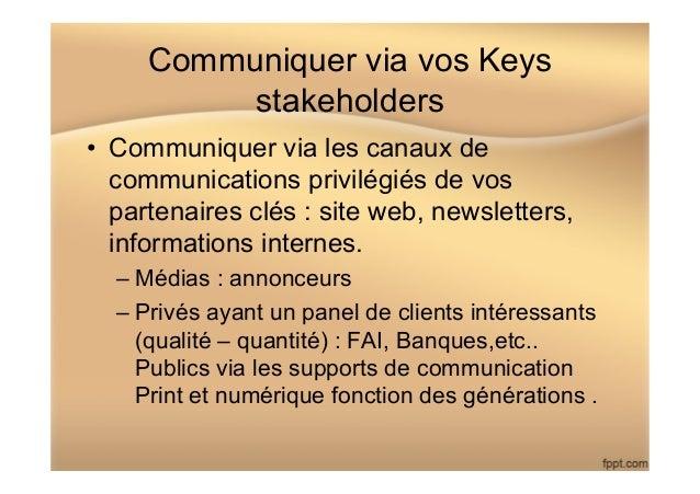 Communiquer via vos Keys stakeholders • Communiquer via les canaux de communications privilégiés de vos partenaires clés ...