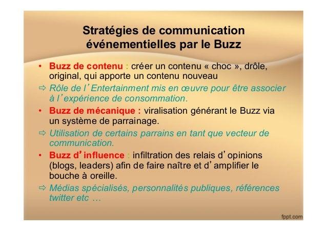Stratégies de communication événementielles par le Buzz • Buzz de contenu : créer un contenu « choc », drôle, original, q...