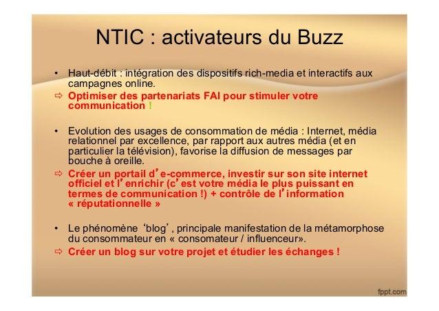NTIC : activateurs du Buzz • Haut-débit : intégration des dispositifs rich-media et interactifs aux campagnes online. ð...