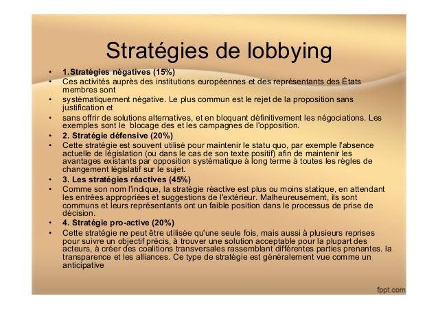 Stratégies de lobbying • 1.Stratégies négatives (15%) • Ces activités auprès des institutions européennes et des représe...