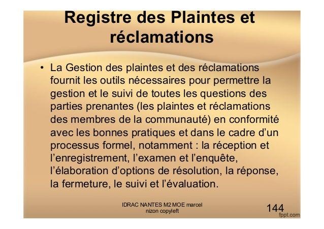 Registre des Plaintes et réclamations • La Gestion des plaintes et des réclamations fournit les outils nécessaires pour p...