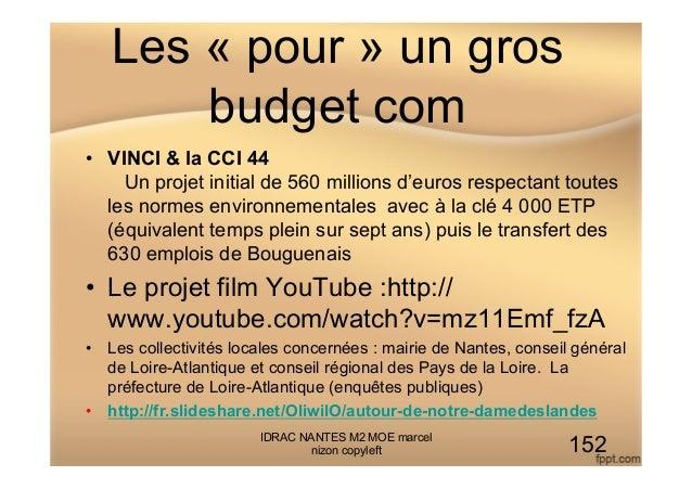 Les « pour » un gros budget com • VINCI & la CCI 44 Un projet initial de 560 millions d'euros respectant toutes les norme...