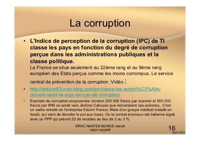 La corruption • L'Indice de perception de la corruption (IPC) de TI classe les pays en fonction du degré de corruption pe...