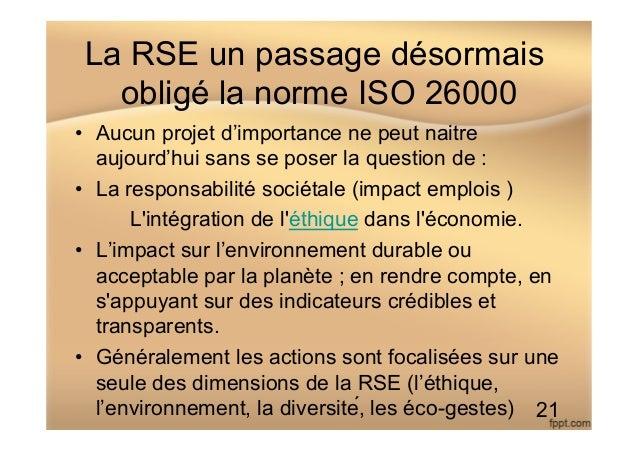 La RSE un passage désormais obligé la norme ISO 26000 • Aucun projet d'importance ne peut naitre aujourd'hui sans se pose...