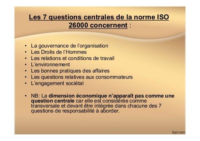 Les 7 questions centrales de la norme ISO 26000 concernent : • La gouvernance de l'organisation • Les Droits de l'Hommes...