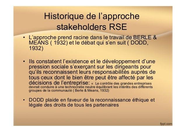 Historique de l'approche stakeholders RSE • L'approche prend racine dans le travail de BERLE & MEANS ( 1932) et le débat ...
