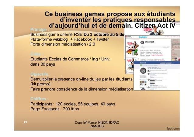 29 Principe : Business game orienté RSE Du 3 octobre au 5 décembre 2011 Plate-forme wikiblog + Facebook + Twitter Forte di...