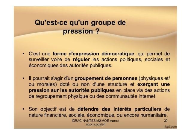 Qu'est-ce qu'un groupe de pression ? • C'est une forme d'expression démocratique, qui permet de surveiller voire de régul...