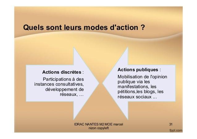 Quels sont leurs modes d'action ? Actions discrètes : Participations à des instances consultatives, développement de résea...