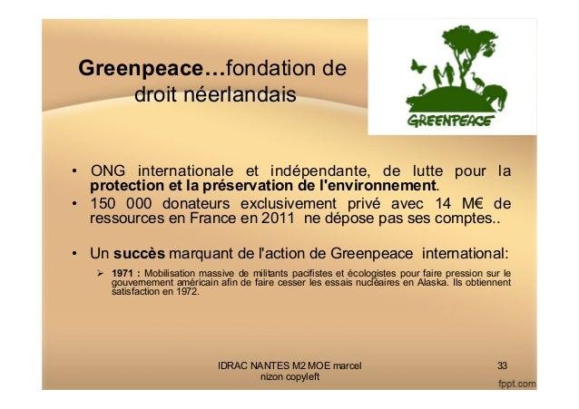 Greenpeace…fondation de droit néerlandais • ONG internationale et indépendante, de lutte pour la protection et la préserv...