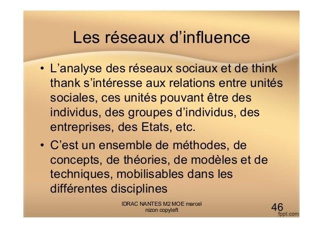 Les réseaux d'influence • L'analyse des réseaux sociaux et de think thank s'intéresse aux relations entre unités sociales...