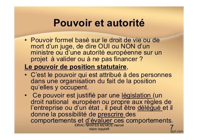 Pouvoir et autorité • Pouvoir formel basé sur le droit de vie ou de mort d'un juge, de dire OUI ou NON d'un ministre ou d...