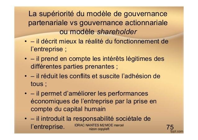 La supériorité du modèle de gouvernance partenariale vs gouvernance actionnariale ou modèle shareholder • – il décrit mie...