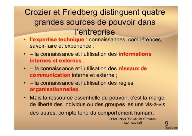 Crozier et Friedberg distinguent quatre grandes sources de pouvoir dans l'entreprise • l'expertise technique : connaissan...