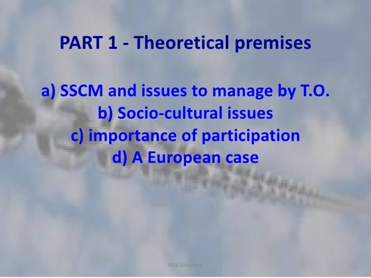 PART 1 - Theoretical premisesa) SSCM and issues to manage by T.O.        b) Socio-cultural issues    c) importance of part...
