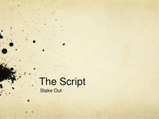 The ScriptStake Out