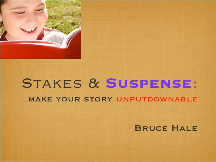 Stakes & Suspense: make your story unputdownable                    Bruce Hale