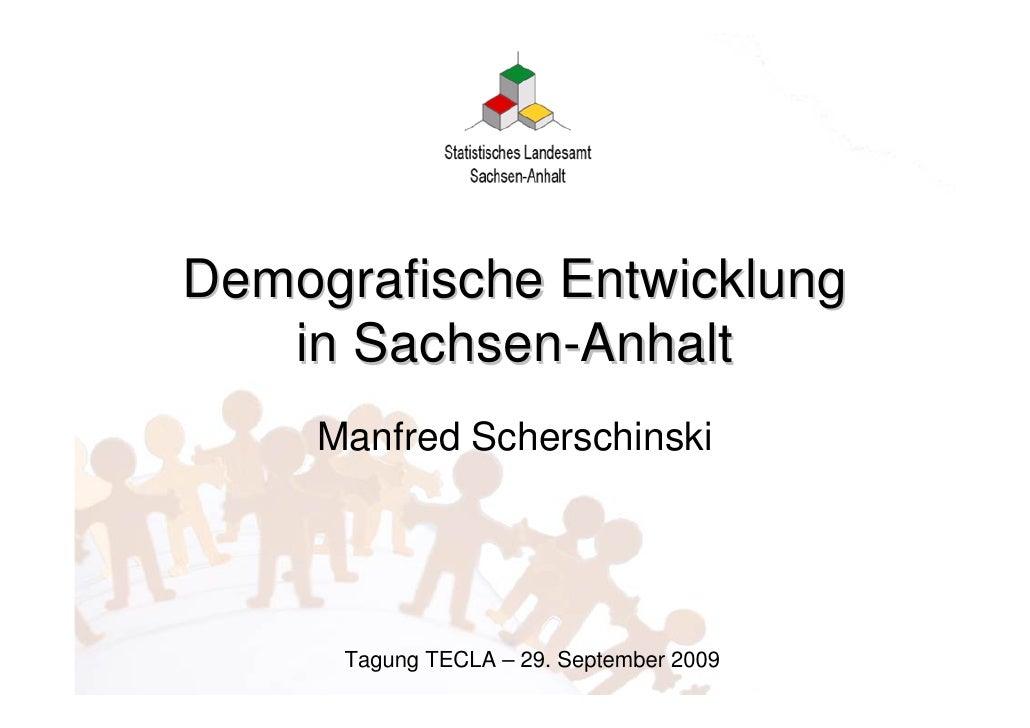 Demografische Entwicklung    in Sachsen-Anhalt      Manfred Scherschinski           Tagung TECLA – 29. September 2009