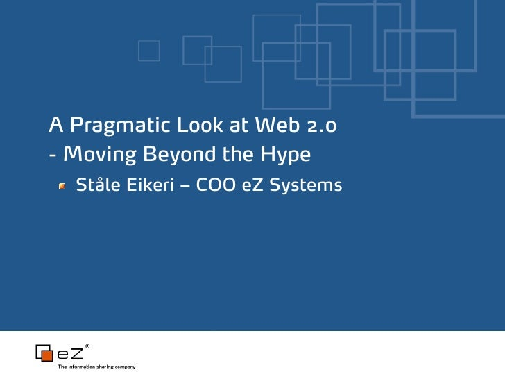 A Pragmatic Look at Web 2.0 - Moving Beyond the Hype   Ståle Eikeri – COO eZ Systems