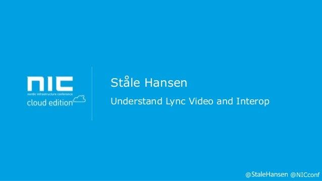 Ståle Hansen Understand Lync Video and Interop  @  @NICconf